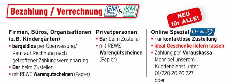Bezahlung/ Verrechnung für Privatkunden Bar oder mit REWE-Gutscheinen / Für Firmenkunden: Bar, Mit Rewe-Gutscheinen oder bargeldlos (Überweisung/Kauf auf Rechnung) nach Zahlungsvereinbarung